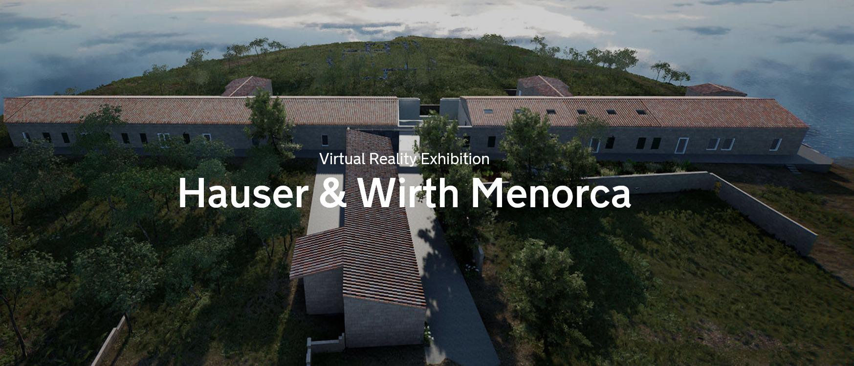 Virtual Reality Exhibition Hauser & Wirth Menorca